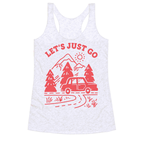 Let's Just Go Racerback Tank Top