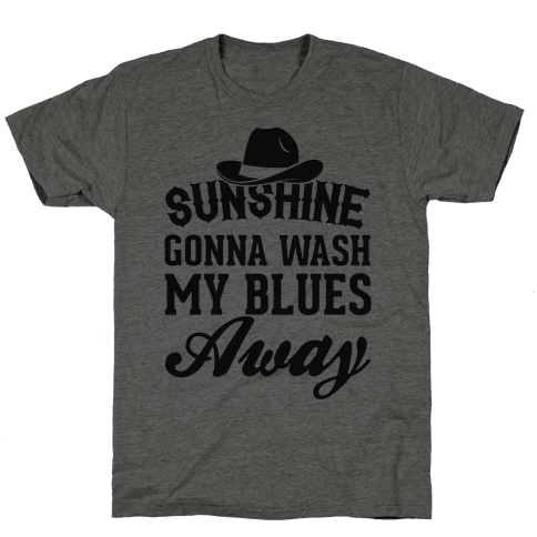 Sunshine Gonna Wash My Blues Away Mens T-Shirt