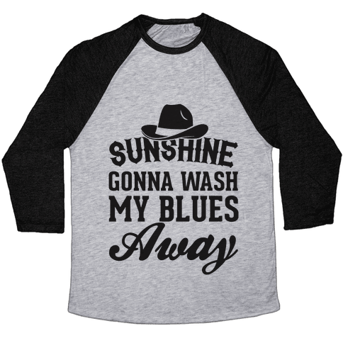 Sunshine Gonna Wash My Blues Away Baseball Tee