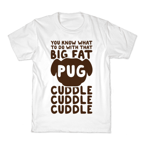 You Know What To Do With That Big Fat Pug Kids T-Shirt