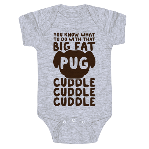You Know What To Do With That Big Fat Pug Baby Onesy