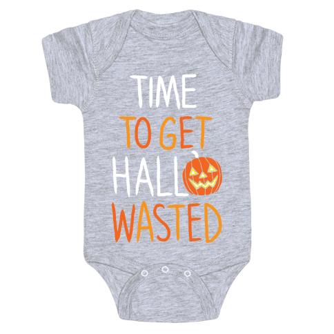 Time To Get Hallowasted Baby Onesy