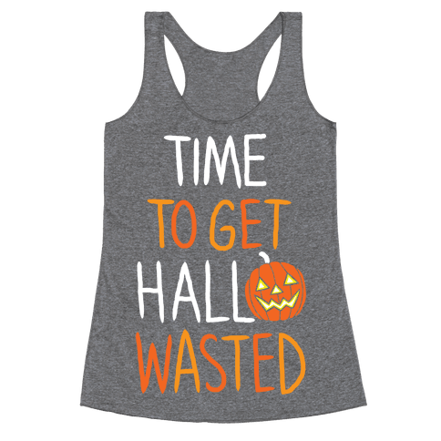 Time To Get Hallowasted Racerback Tank Top