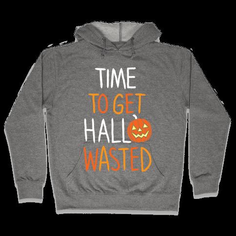 Time To Get Hallowasted Hooded Sweatshirt