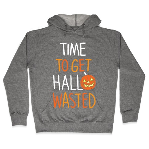 Time To Get Hallowasted Hooded Sweatshirt