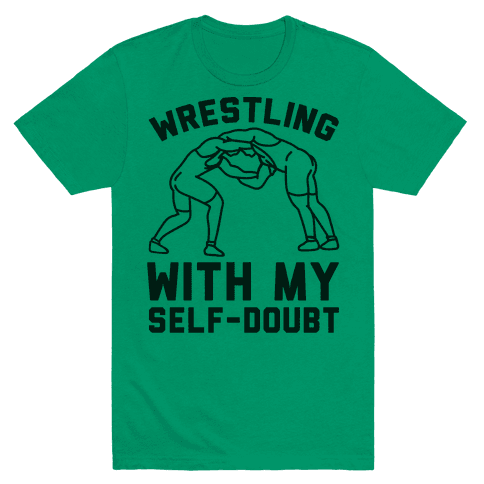 Wrestling With My Self-Doubt Mens T-Shirt