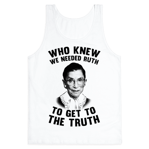 Who Knew We Needed Ruth To Get To The Truth Tank Top