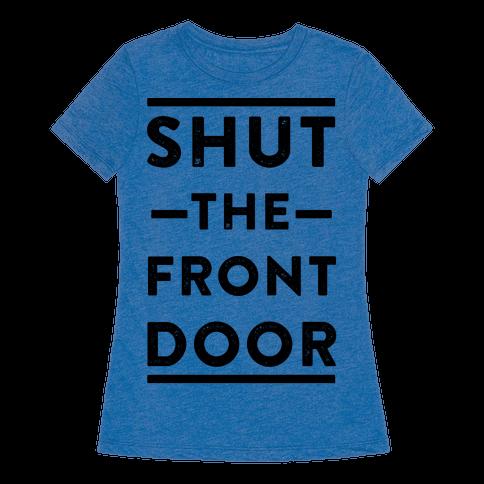 Shut the front door t shirt human for 1 2 shut the door