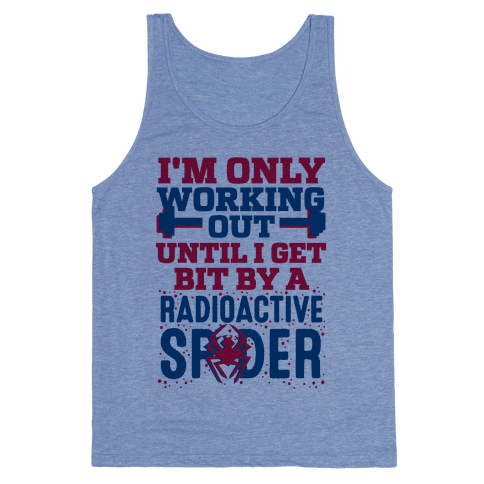 I'm Only Working Out Until I Get Bit By A Radioactive Spider Tank Top