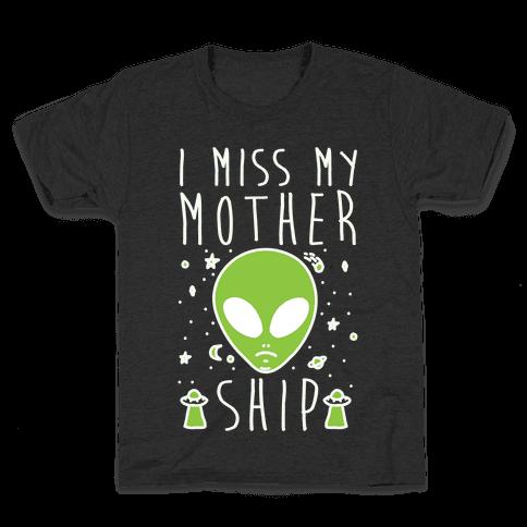 I Miss My Mothership Kids T-Shirt
