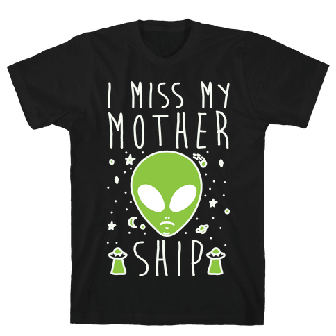 I Miss My Mothership Mens T-Shirt