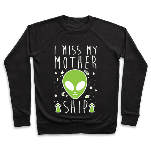 I Miss My Mothership Pullover