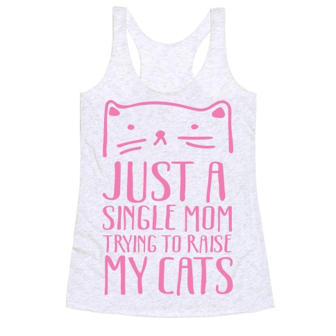 Just A Single Mom Trying To Raise My Cats Racerback Tank Top