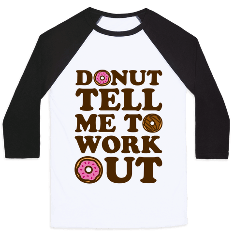 Donut Tell Me To Workout Baseball Tee