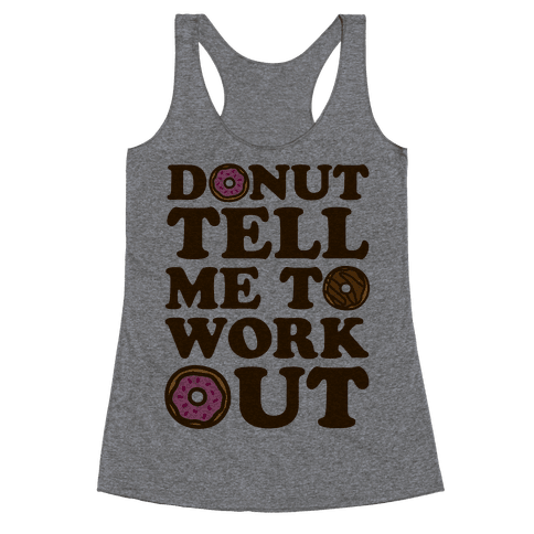 Donut Tell Me To Workout Racerback Tank Top