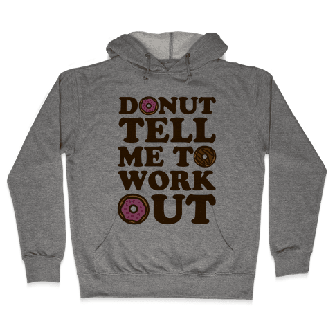 Donut Tell Me To Workout Hooded Sweatshirt
