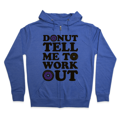 Donut Tell Me To Workout Zip Hoodie