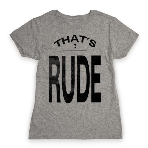 That's Rude! Womens T-Shirt