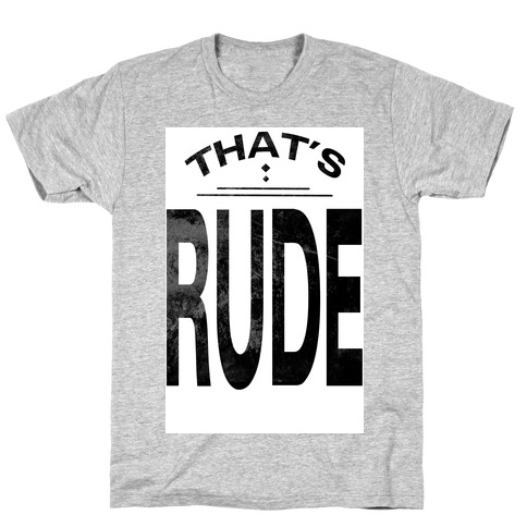 That's Rude! T-Shirt
