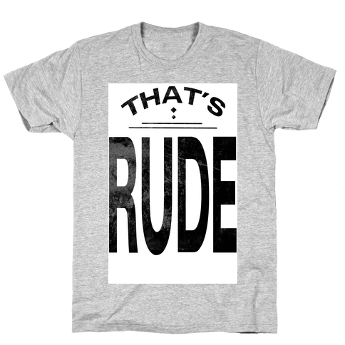 That's Rude! Mens T-Shirt