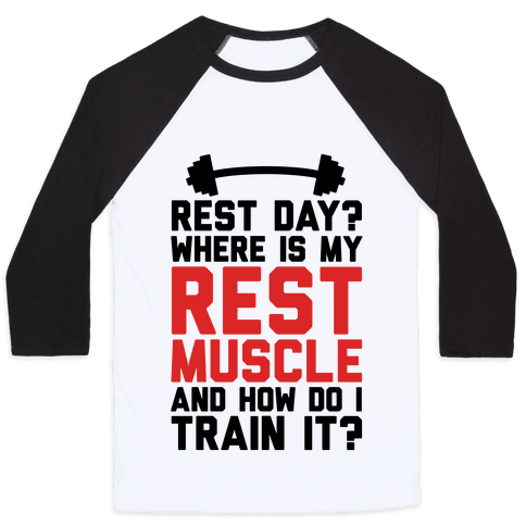 Rest Day? Where Is My Rest Muscle And How Do I Train It? Baseball Tee