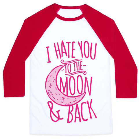 I Hate You To The Moon and Back Baseball Tee
