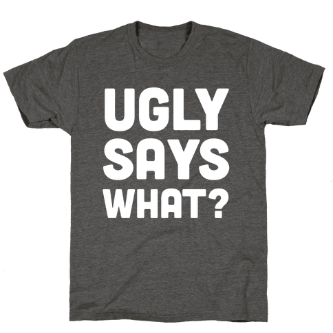 Ugly Says What?