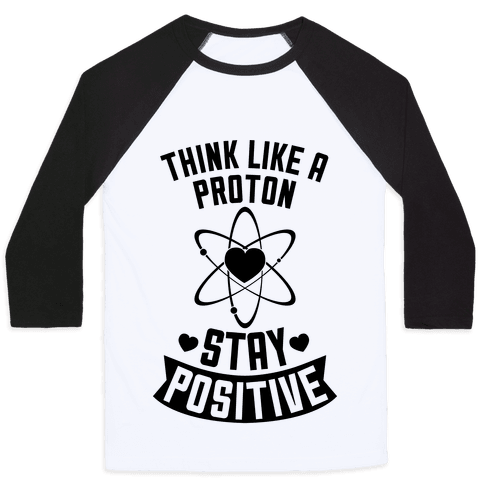 Think Like A Proton (Stay Positive) Baseball Tee