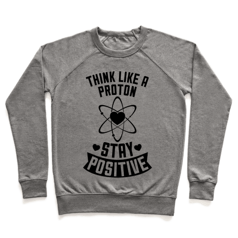 Think Like A Proton (Stay Positive) Pullover