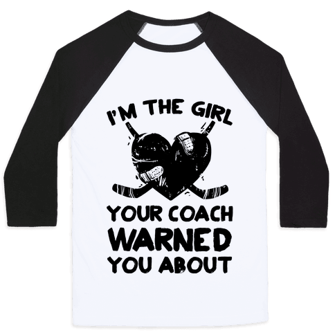 I'm The Girl Your Coach Warned You About Baseball Tee