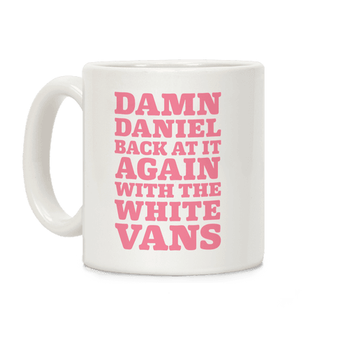 Damn Daniel Back At It Again With The White Vans Coffee Mug