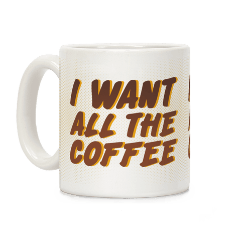 I Want All The Coffee Coffee Mug