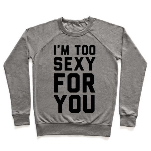 I'm Too Sexy For You Pullover