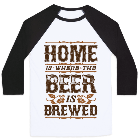 Home Is Where The Beer Is Brewed Baseball Tee