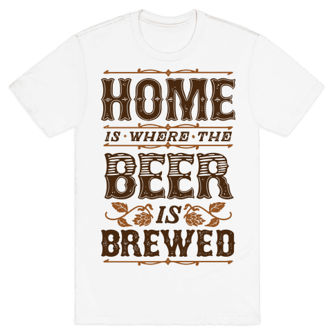 Home Is Where The Beer Is Brewed Mens T-Shirt