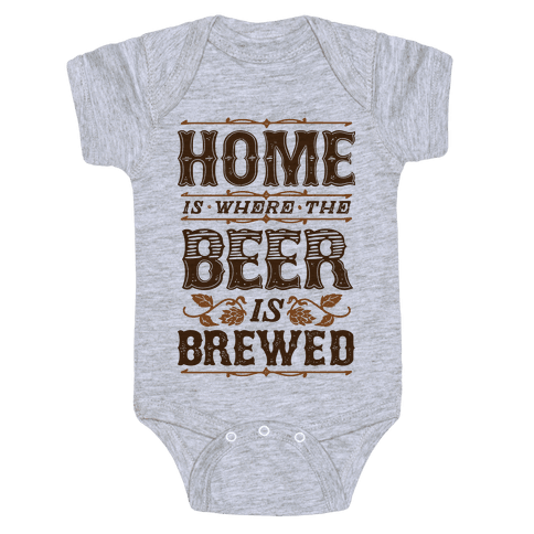 Home Is Where The Beer Is Brewed Baby Onesy