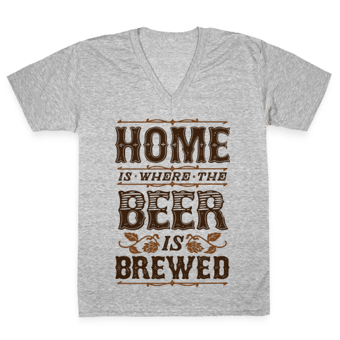 Home Is Where The Beer Is Brewed V-Neck Tee Shirt