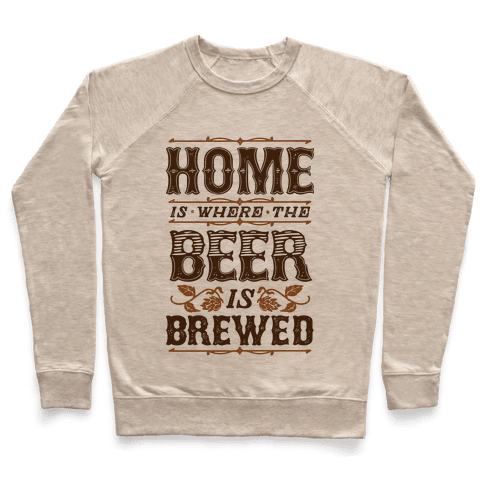Home Is Where The Beer Is Brewed Pullover