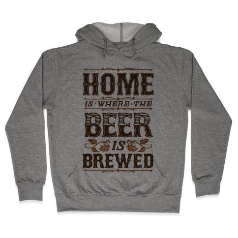 Home Is Where The Beer Is Brewed Hooded Sweatshirt