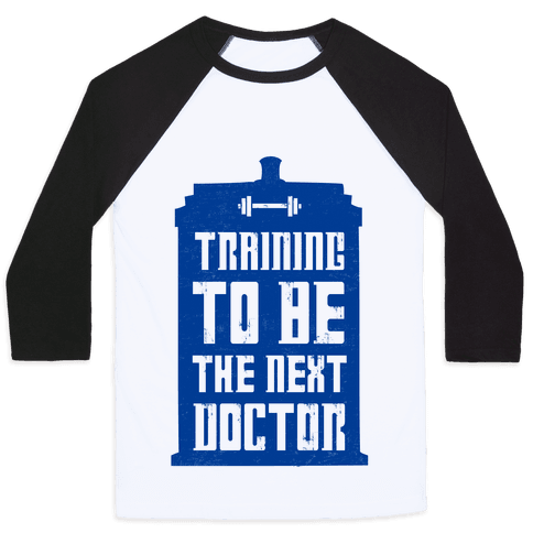 Training to be the Next Doctor (Dr.Who) Baseball Tee