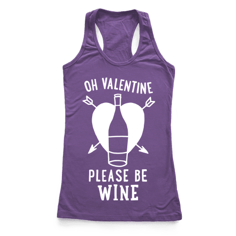 Oh Valentine, Please Be Wine Racerback Tank Top