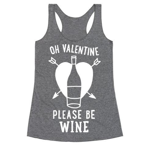 Oh Valentine, Please Be Wine Racerback Tank Top