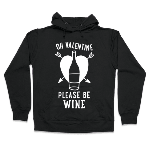Oh Valentine, Please Be Wine Hooded Sweatshirt