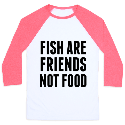 Fish Are Friends (Not Food) Baseball Tee