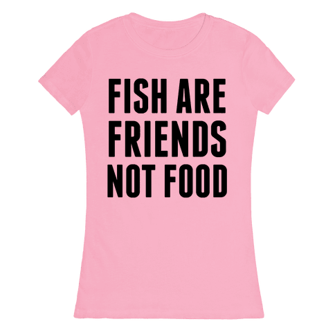 Fish Are Friends (Not Food) Womens T-Shirt