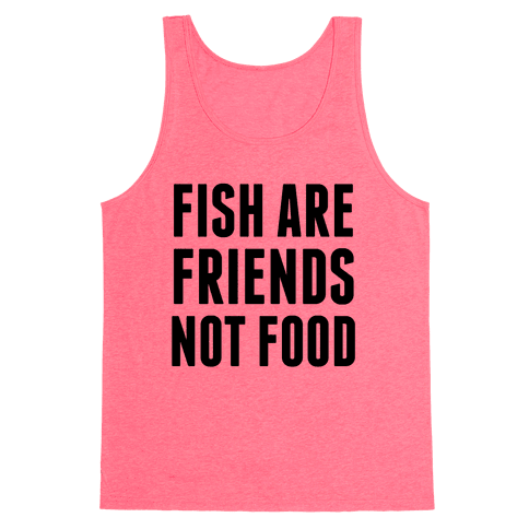 Fish Are Friends (Not Food) Tank Top