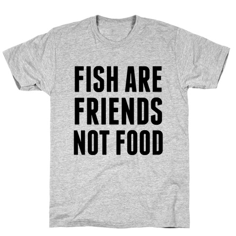 Fish Are Friends (Not Food) T-Shirt