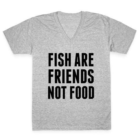 Fish Are Friends (Not Food) V-Neck Tee Shirt