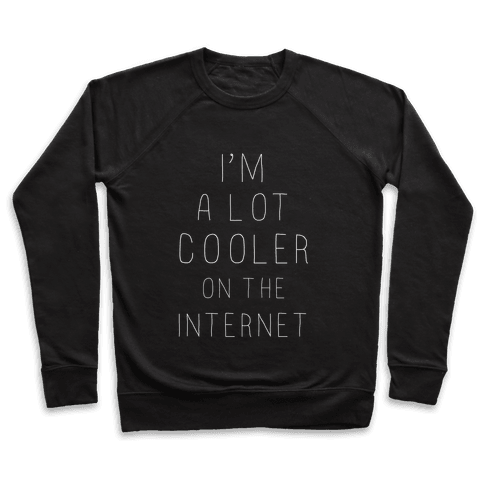 I'm a Lot Cooler on the Internet Pullover