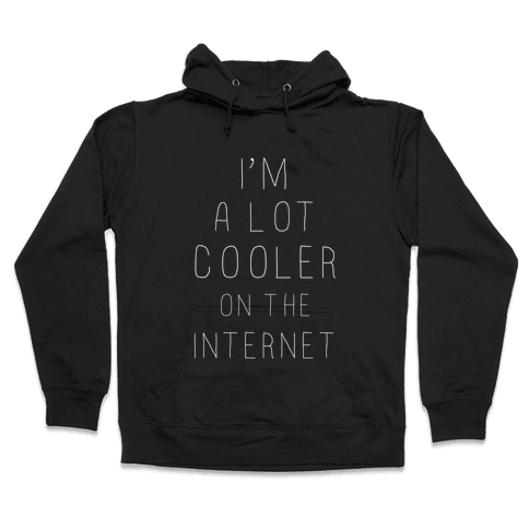 I'm a Lot Cooler on the Internet Hooded Sweatshirt